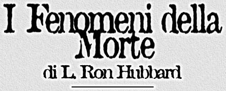 I fenomeni della morte di L. Ron Hubbard (Part 1/3)